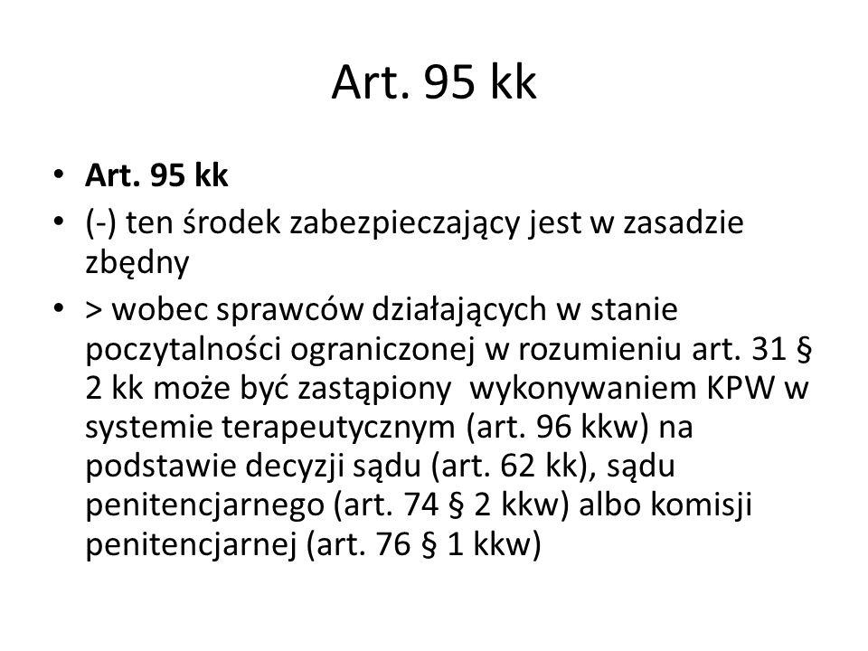 Art. 95 kk Art. 95 kk. (-) ten środek zabezpieczający jest w zasadzie zbędny.