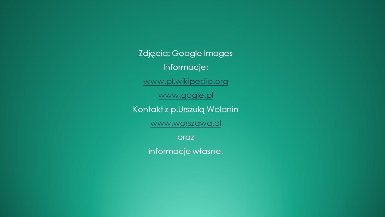 Zdjęcia: Google Images Informacje: www. pl. wikipedia. org www. gogle