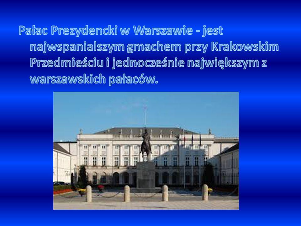 Pałac Prezydencki w Warszawie - jest najwspanialszym gmachem przy Krakowskim Przedmieściu i jednocześnie największym z warszawskich pałaców.