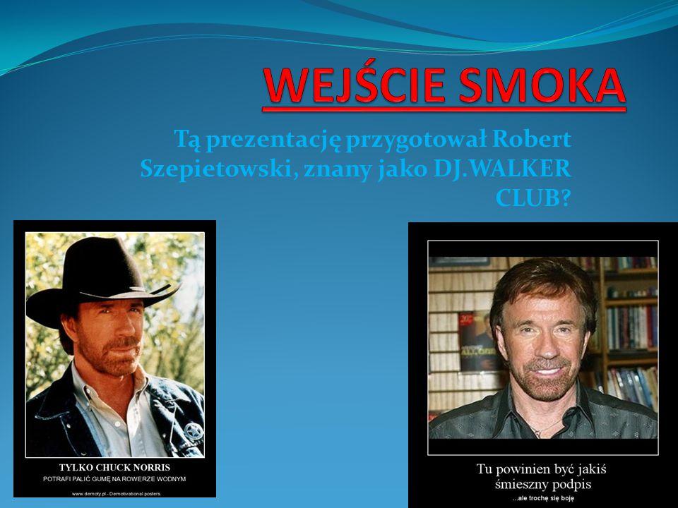 WEJŚCIE SMOKA Tą prezentację przygotował Robert Szepietowski, znany jako DJ.WALKER CLUB