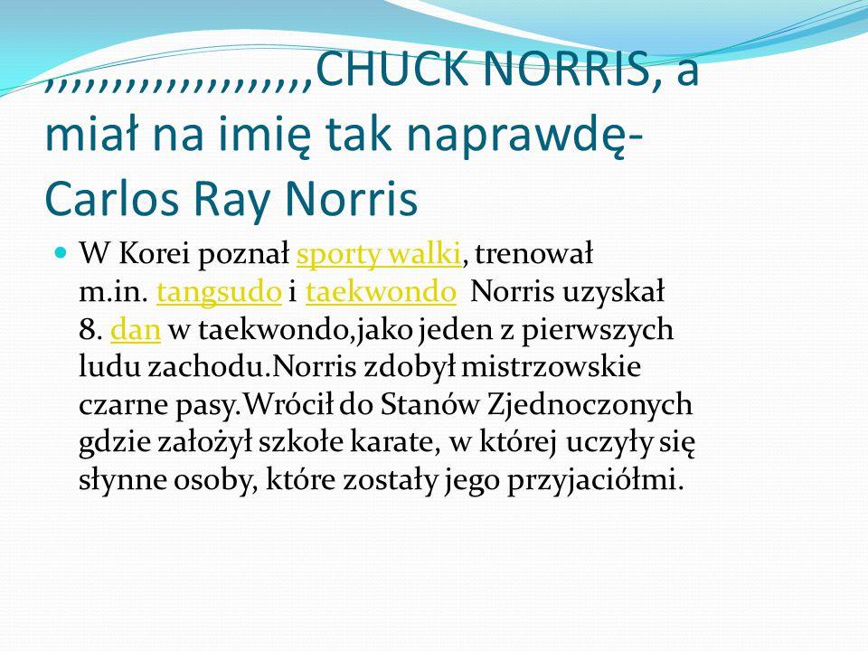 ,,,,,,,,,,,,,,,,,,,,CHUCK NORRIS, a miał na imię tak naprawdę-Carlos Ray Norris