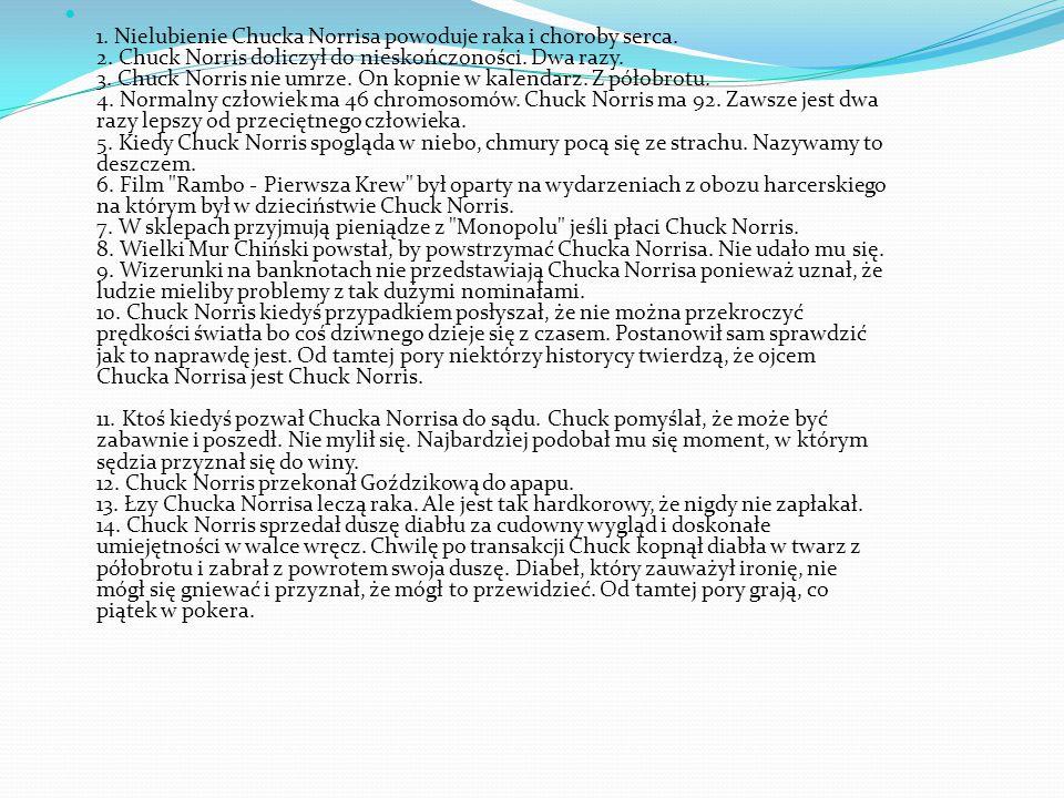 1. Nielubienie Chucka Norrisa powoduje raka i choroby serca. 2