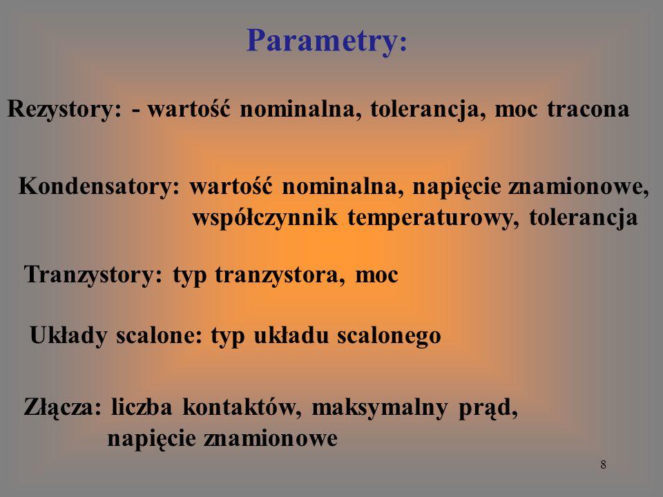 Parametry: Rezystory: - wartość nominalna, tolerancja, moc tracona