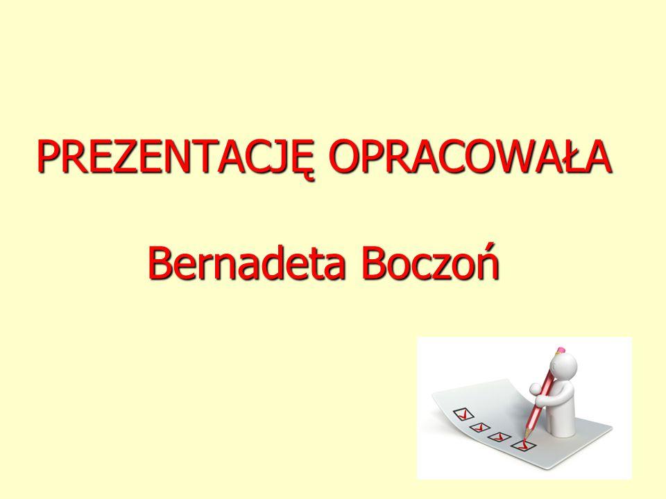 PREZENTACJĘ OPRACOWAŁA Bernadeta Boczoń
