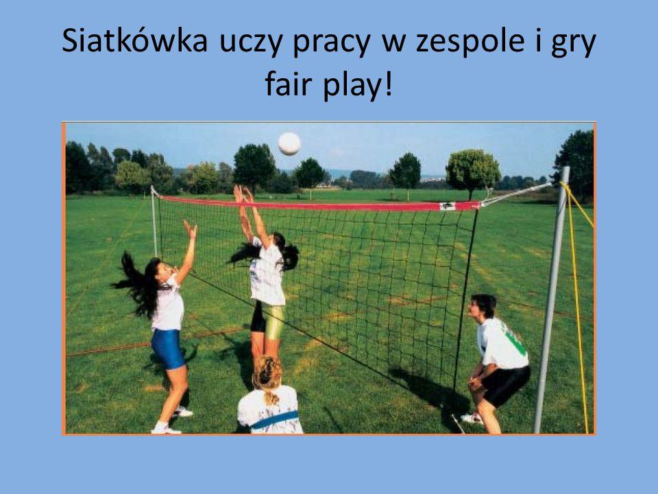 Siatkówka uczy pracy w zespole i gry fair play!