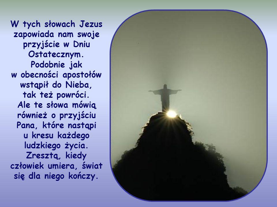 W tych słowach Jezus zapowiada nam swoje przyjście w Dniu Ostatecznym
