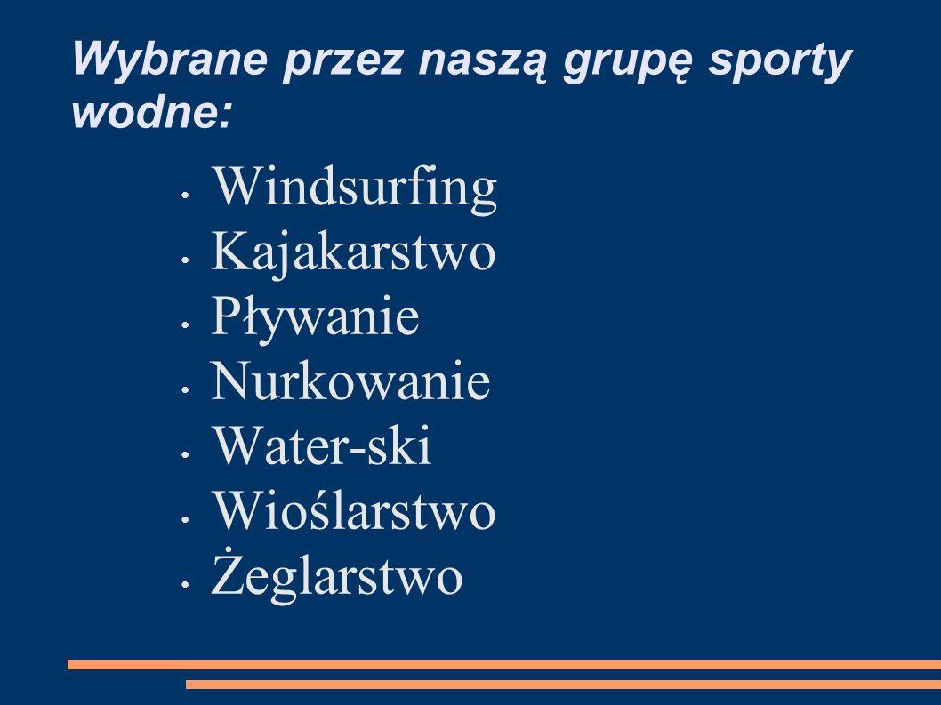 Wybrane przez naszą grupę sporty wodne: