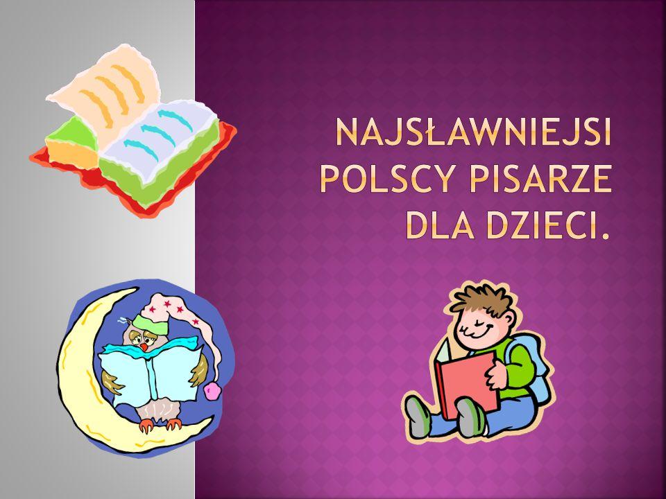Najsławniejsi Polscy pisarze dla dzieci.