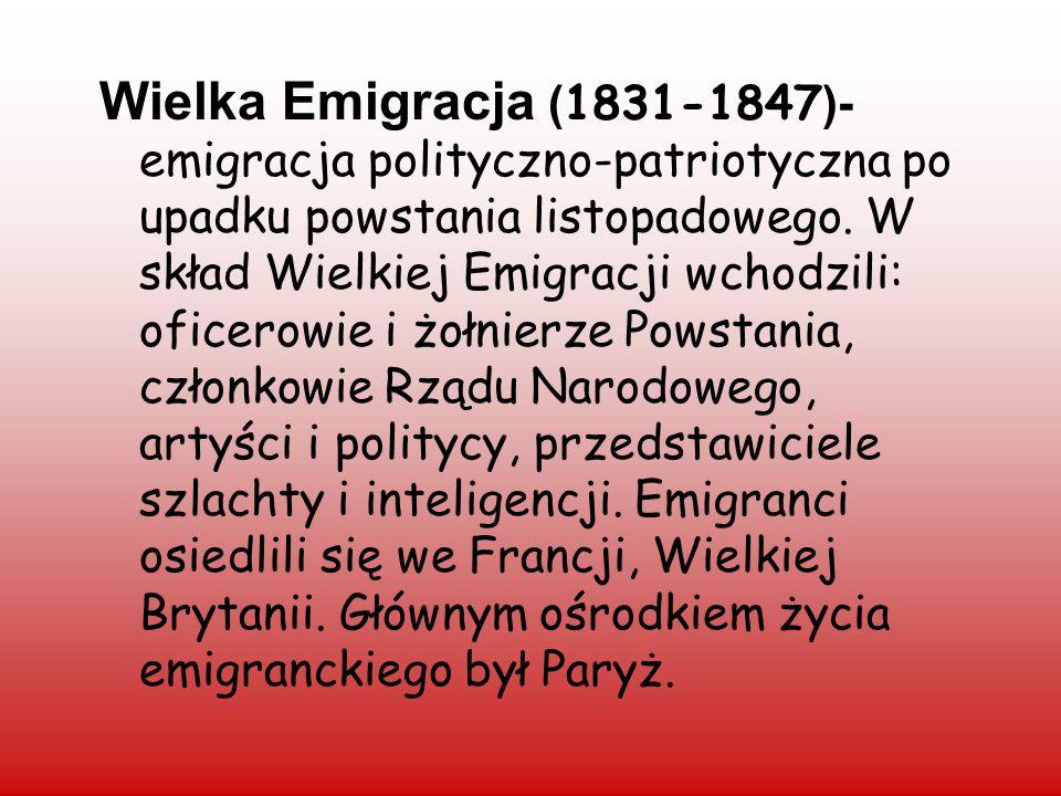 Wielka Emigracja (1831-1847)- emigracja polityczno-patriotyczna po upadku powstania listopadowego.