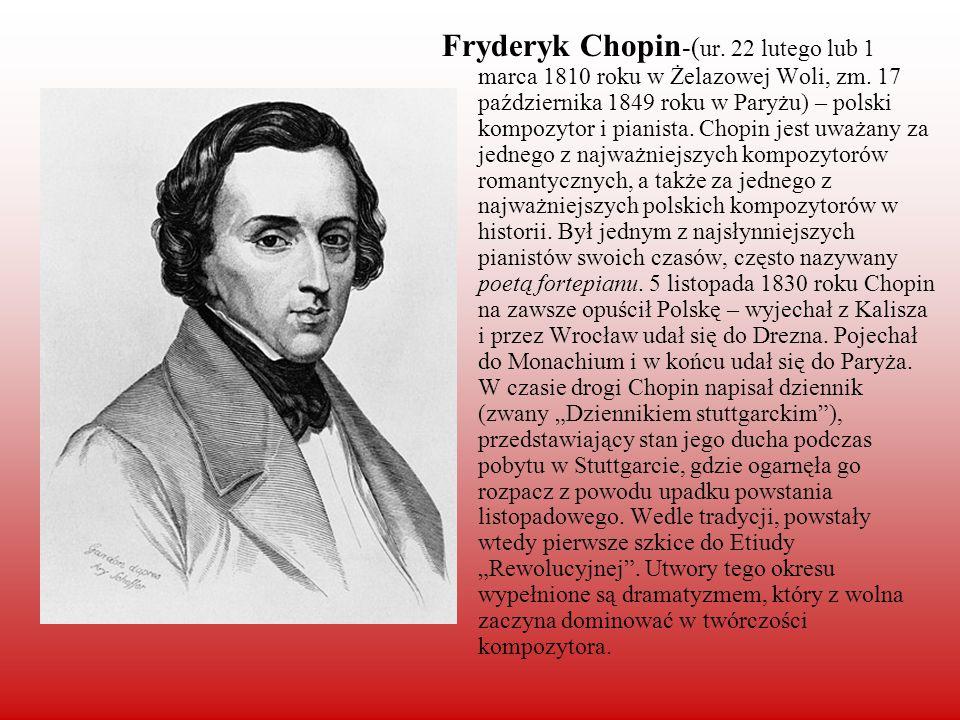 Fryderyk Chopin-(ur. 22 lutego lub 1 marca 1810 roku w Żelazowej Woli, zm.