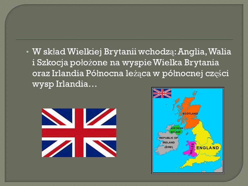 W skład Wielkiej Brytanii wchodzą: Anglia, Walia i Szkocja położone na wyspie Wielka Brytania oraz Irlandia Północna leżąca w północnej części wysp Irlandia…