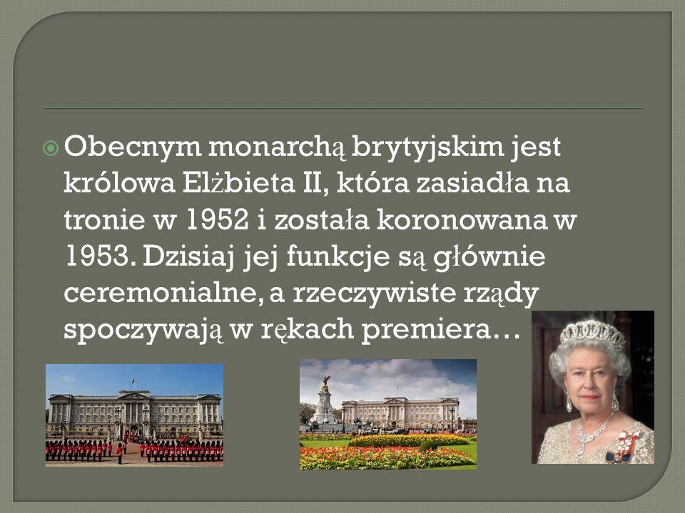Obecnym monarchą brytyjskim jest królowa Elżbieta II, która zasiadła na tronie w 1952 i została koronowana w 1953.