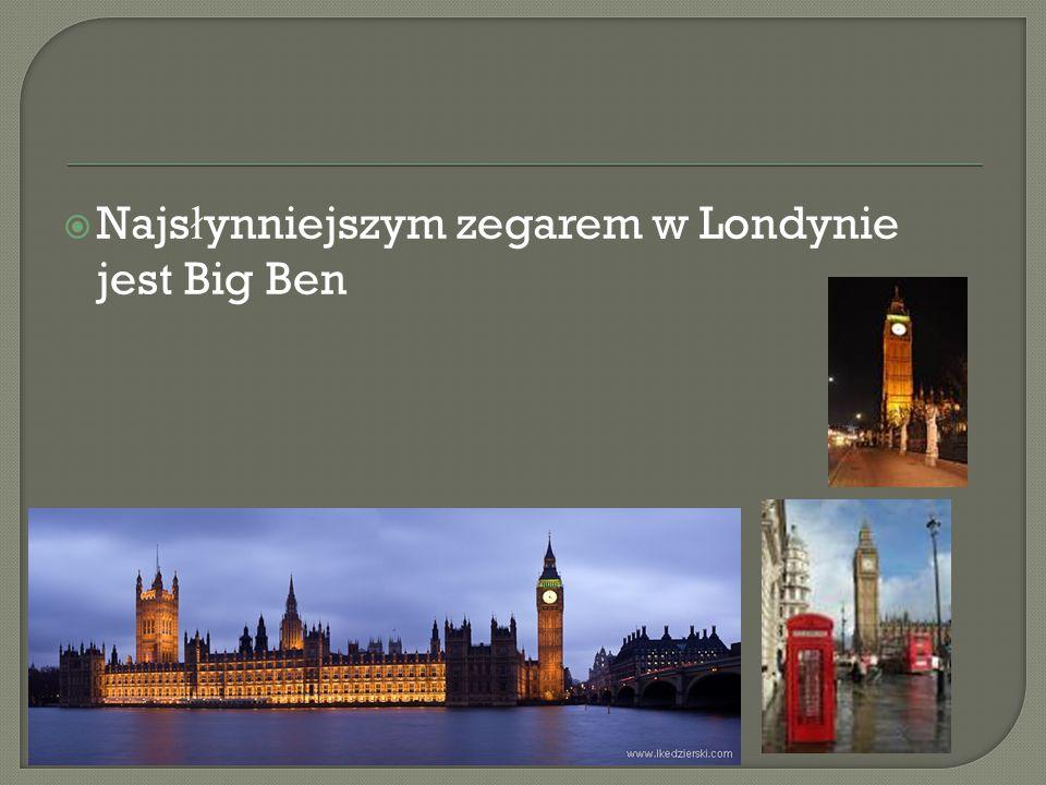 Najsłynniejszym zegarem w Londynie jest Big Ben