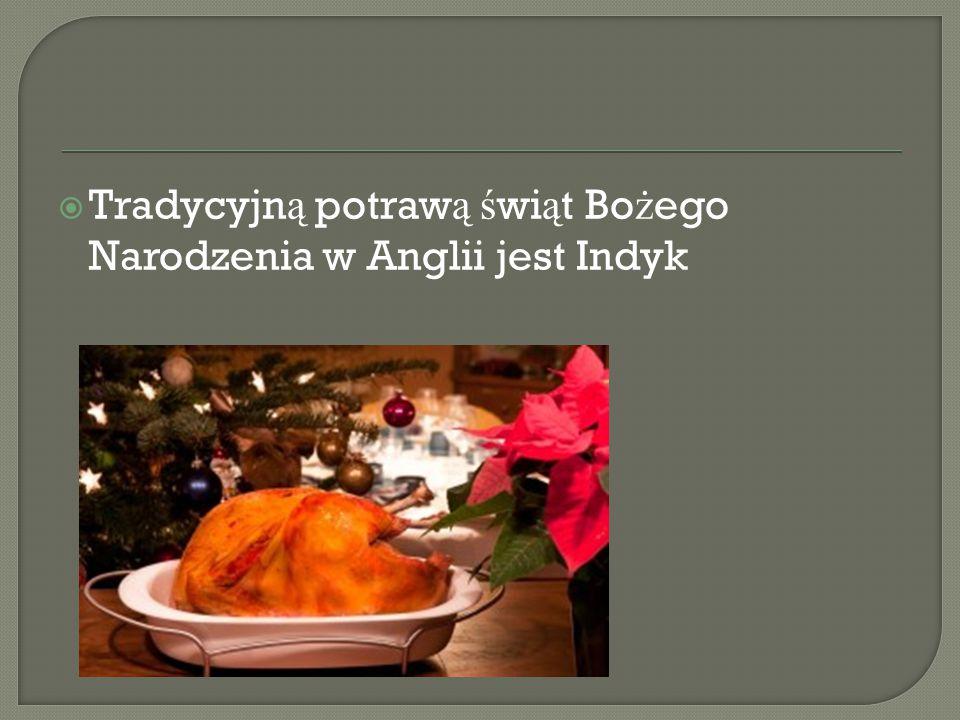 Tradycyjną potrawą świąt Bożego Narodzenia w Anglii jest Indyk