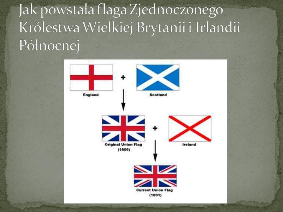Jak powstała flaga Zjednoczonego Królestwa Wielkiej Brytanii i Irlandii Północnej
