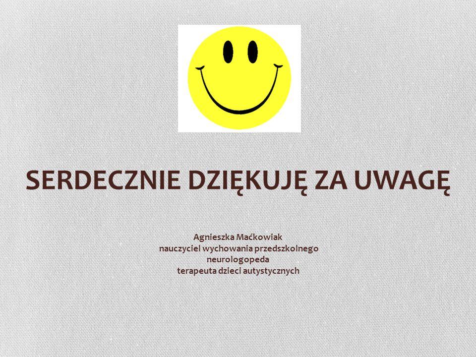 SERDECZNIE DZIĘKUJĘ ZA UWAGĘ Agnieszka Maćkowiak nauczyciel wychowania przedszkolnego neurologopeda terapeuta dzieci autystycznych