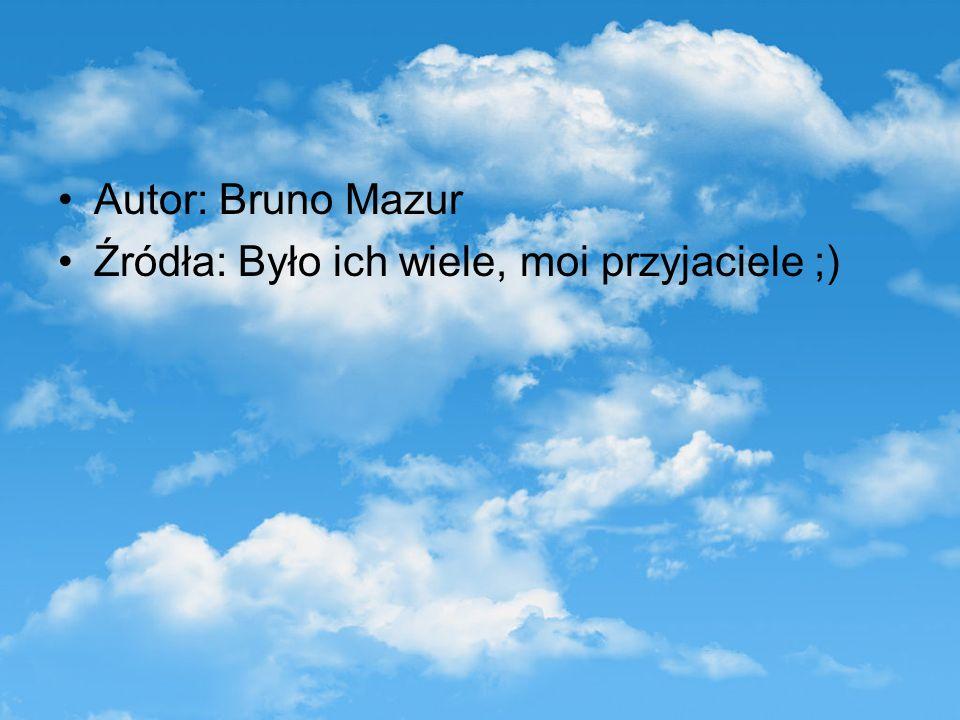 Autor: Bruno Mazur Źródła: Było ich wiele, moi przyjaciele ;)