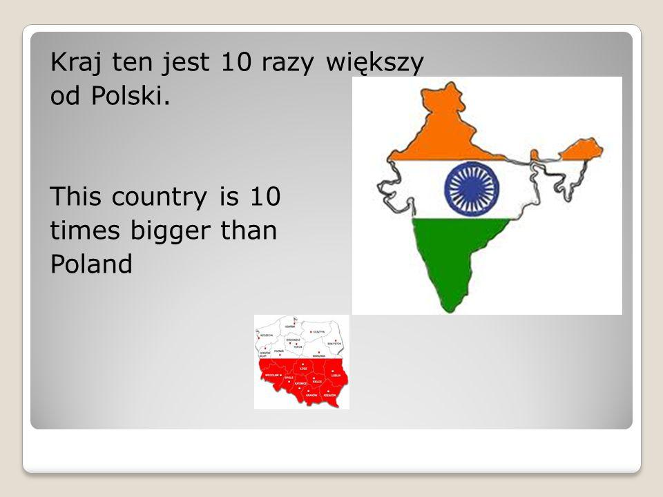 Kraj ten jest 10 razy większy
