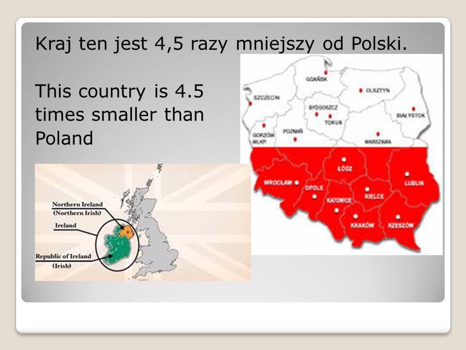 Kraj ten jest 4,5 razy mniejszy od Polski.