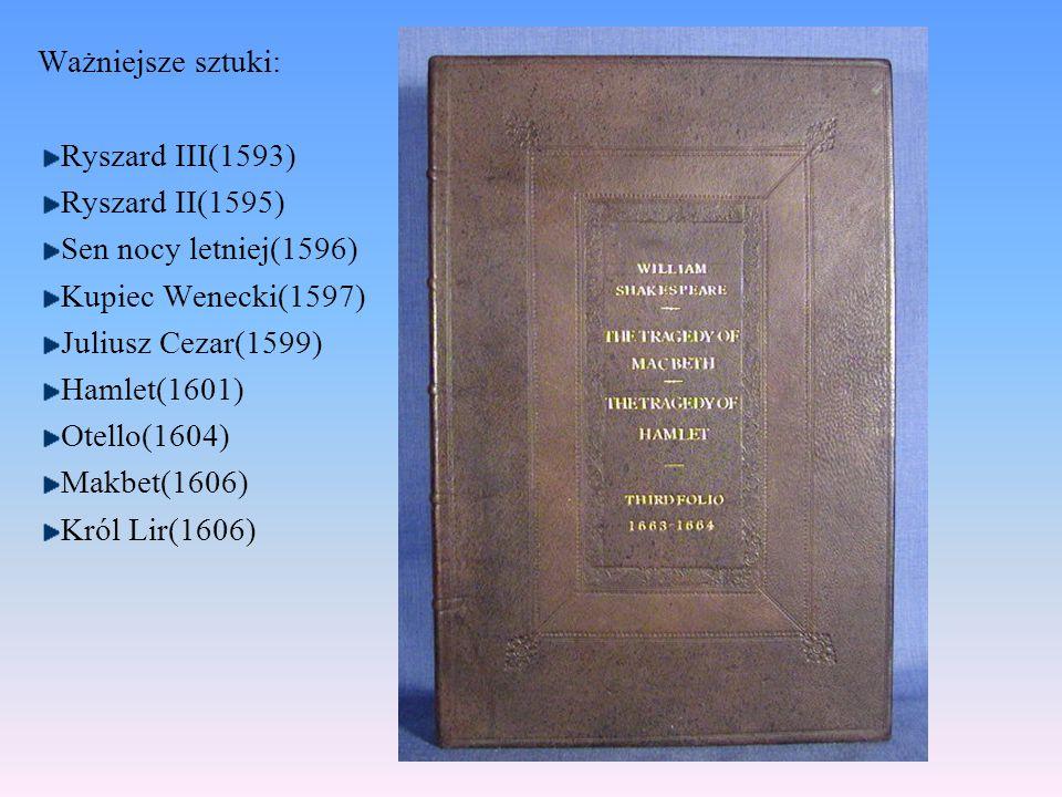 Ważniejsze sztuki: Ryszard III(1593) Ryszard II(1595) Sen nocy letniej(1596) Kupiec Wenecki(1597)