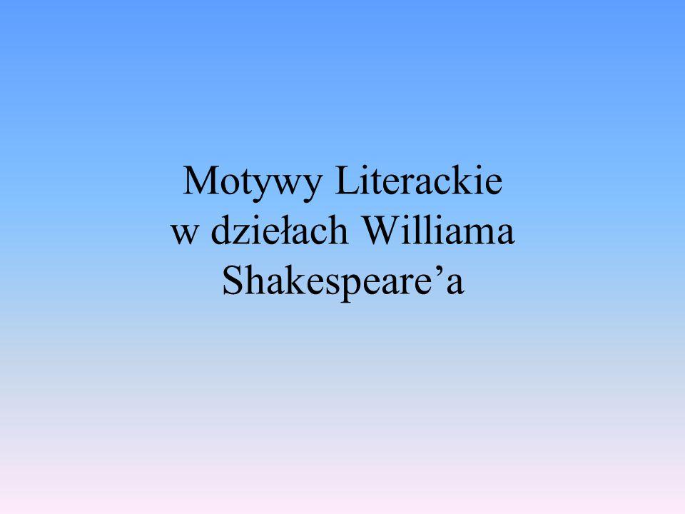 Motywy Literackie w dziełach Williama Shakespeare'a