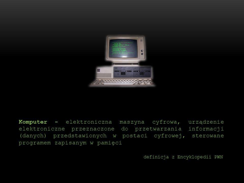 Komputer - elektroniczna maszyna cyfrowa, urządzenie elektroniczne przeznaczone do przetwarzania informacji (danych) przedstawionych w postaci cyfrowej, sterowane programem zapisanym w pamięci
