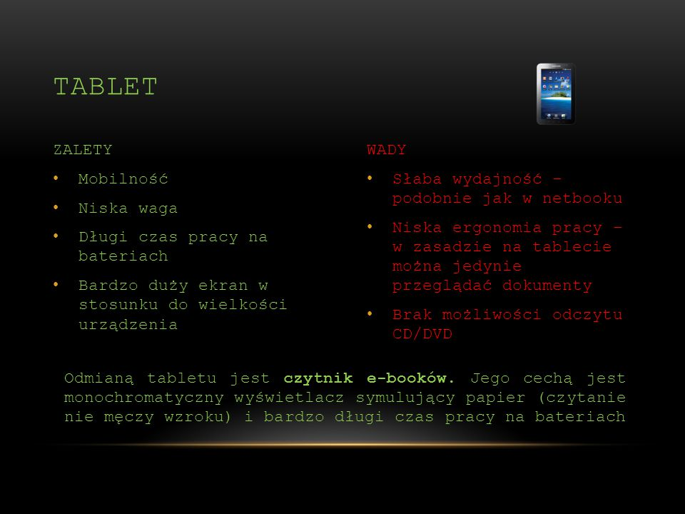 tablet ZALETY WADY Mobilność Niska waga Długi czas pracy na bateriach