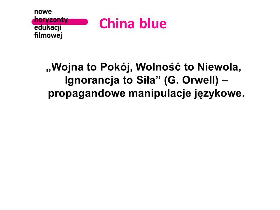 """China blue """"Wojna to Pokój, Wolność to Niewola, Ignorancja to Siła (G. Orwell) –propagandowe manipulacje językowe."""