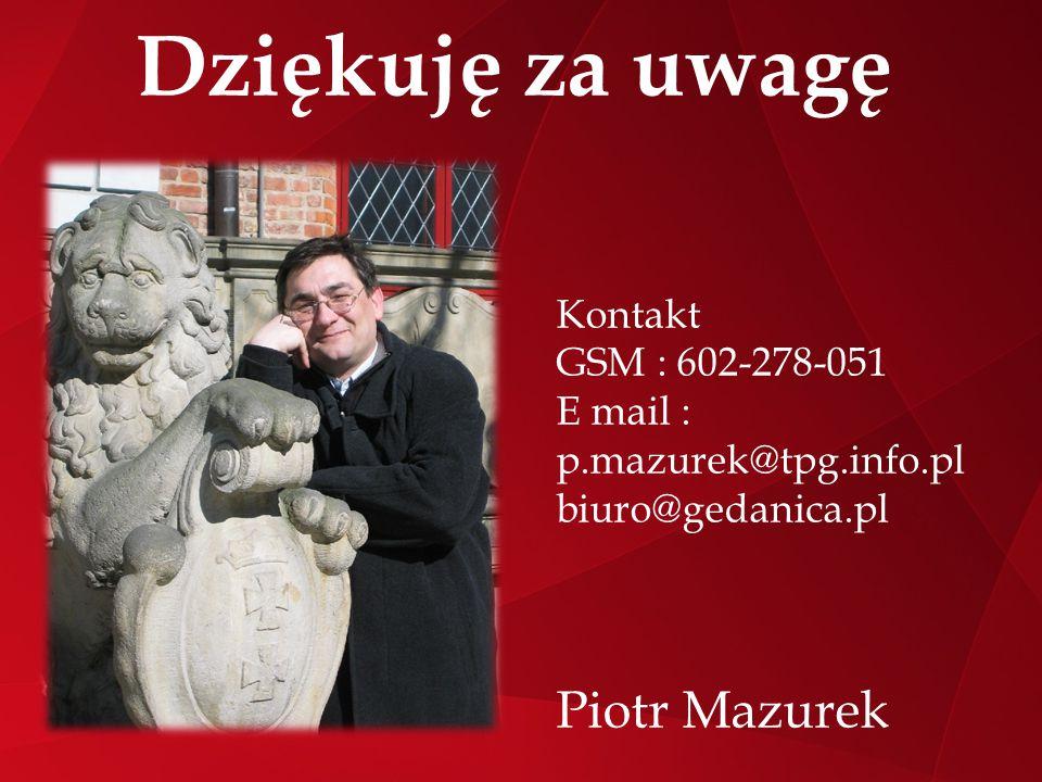 Dziękuję za uwagę Piotr Mazurek Kontakt GSM : 602-278-051 E mail :