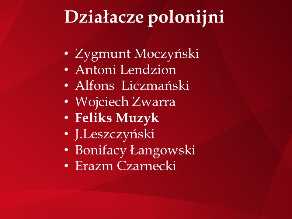 Działacze polonijni Zygmunt Moczyński Antoni Lendzion