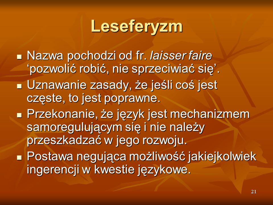 Leseferyzm Nazwa pochodzi od fr. laisser faire 'pozwolić robić, nie sprzeciwiać się'. Uznawanie zasady, że jeśli coś jest częste, to jest poprawne.