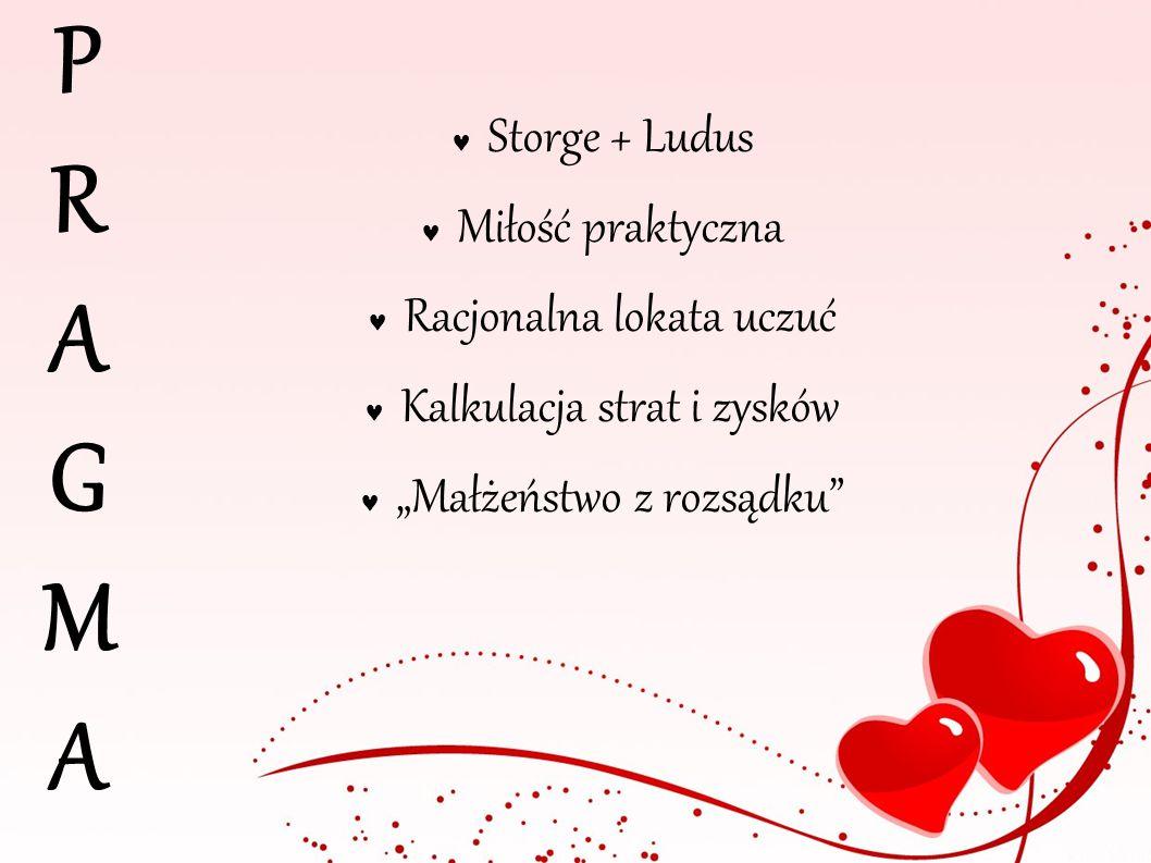 PRAGMA Storge + Ludus Miłość praktyczna Racjonalna lokata uczuć