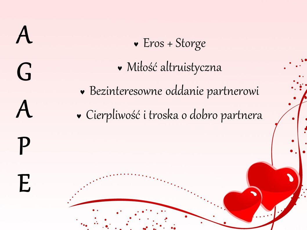 AGAPE Eros + Storge Miłość altruistyczna