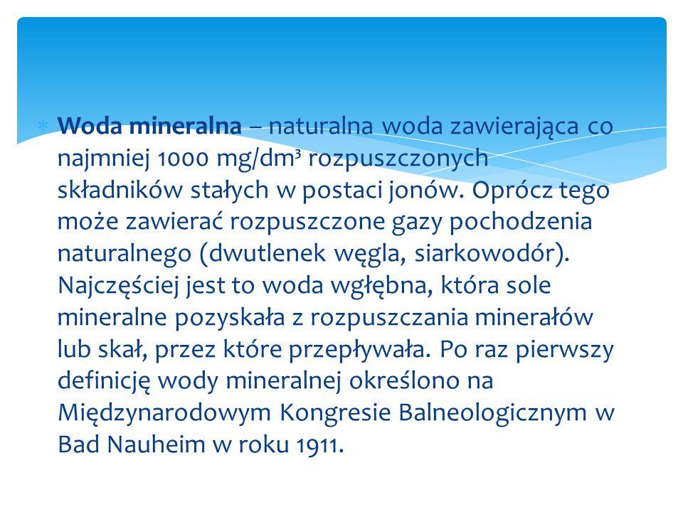 Woda mineralna – naturalna woda zawierająca co najmniej 1000 mg/dm³ rozpuszczonych składników stałych w postaci jonów.