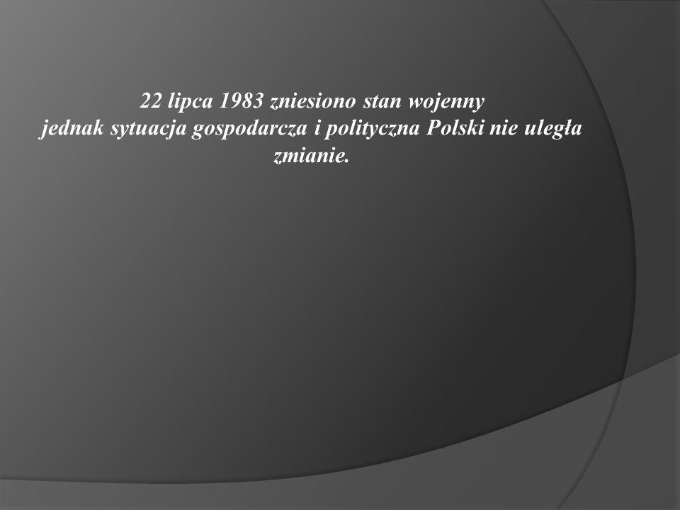 22 lipca 1983 zniesiono stan wojenny jednak sytuacja gospodarcza i polityczna Polski nie uległa zmianie.