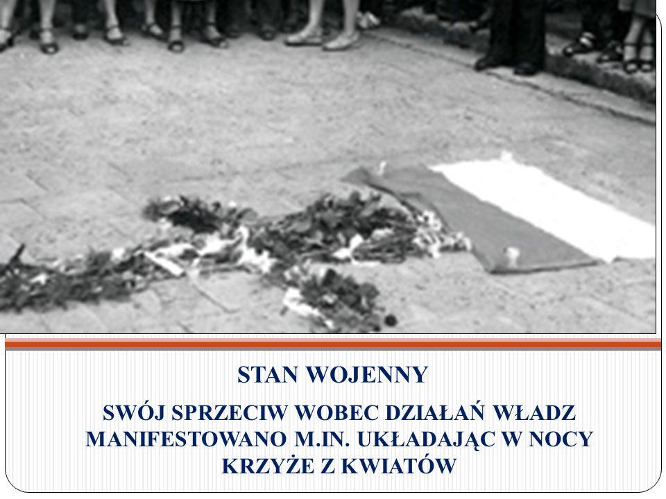 STAN WOJENNY SWÓJ SPRZECIW WOBEC DZIAŁAŃ WŁADZ MANIFESTOWANO M.IN.