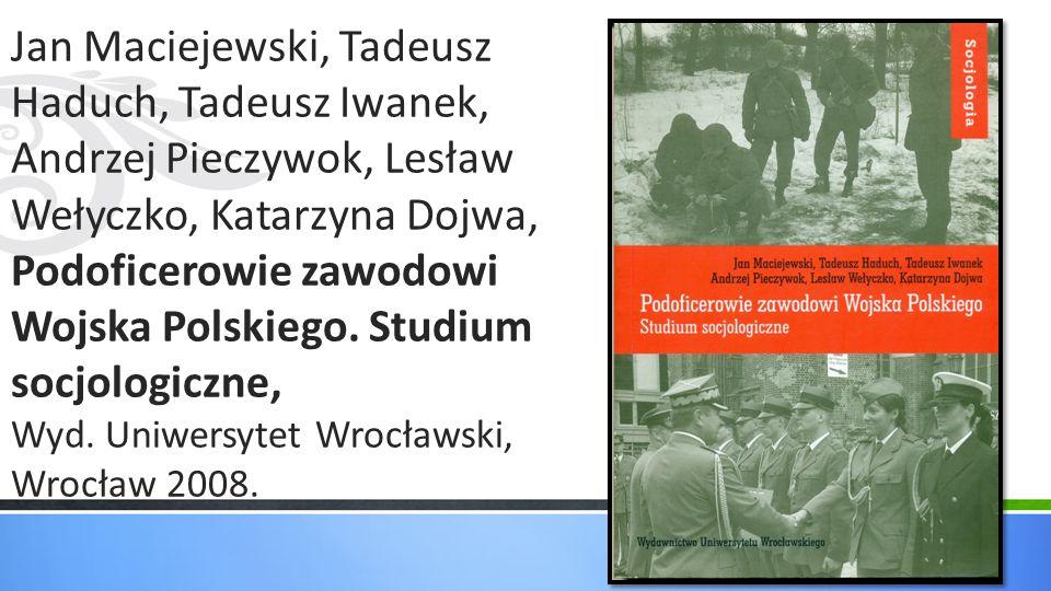 Jan Maciejewski, Tadeusz Haduch, Tadeusz Iwanek, Andrzej Pieczywok, Lesław Wełyczko, Katarzyna Dojwa, Podoficerowie zawodowi Wojska Polskiego.