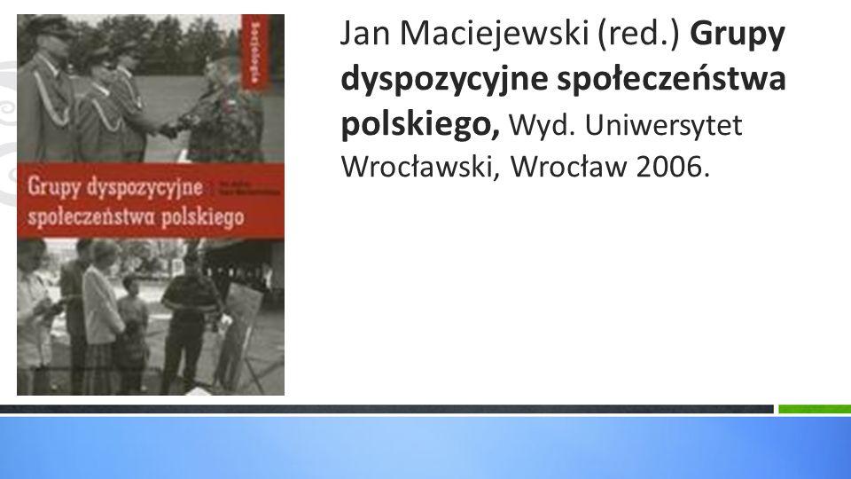 Jan Maciejewski (red.) Grupy dyspozycyjne społeczeństwa polskiego, Wyd.