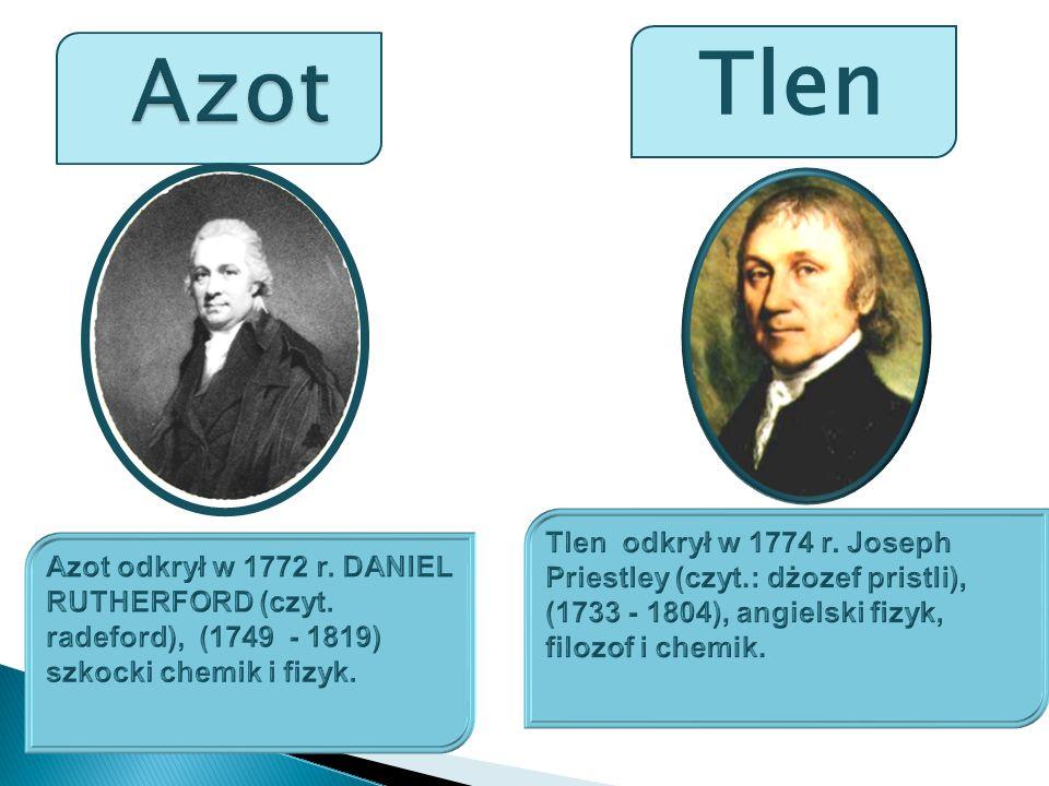 Azot Tlen. Tlen odkrył w 1774 r. Joseph Priestley (czyt.: dżozef pristli), (1733 - 1804), angielski fizyk, filozof i chemik.