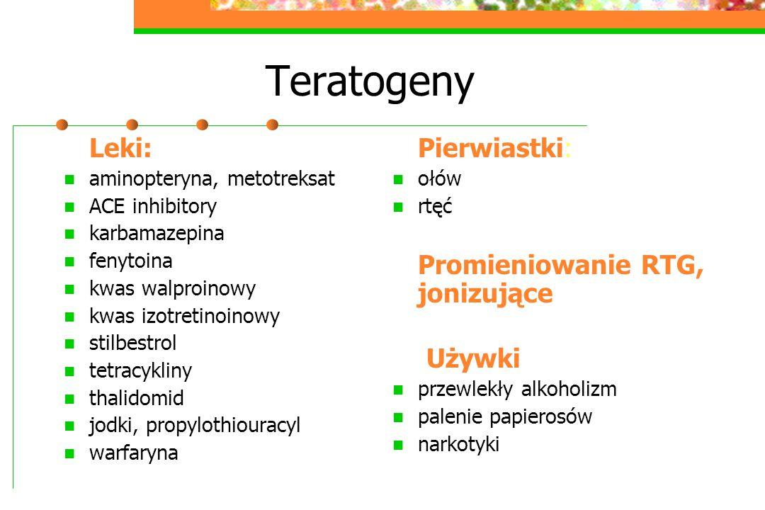 Teratogeny Pierwiastki: Promieniowanie RTG, jonizujące Używki Leki: