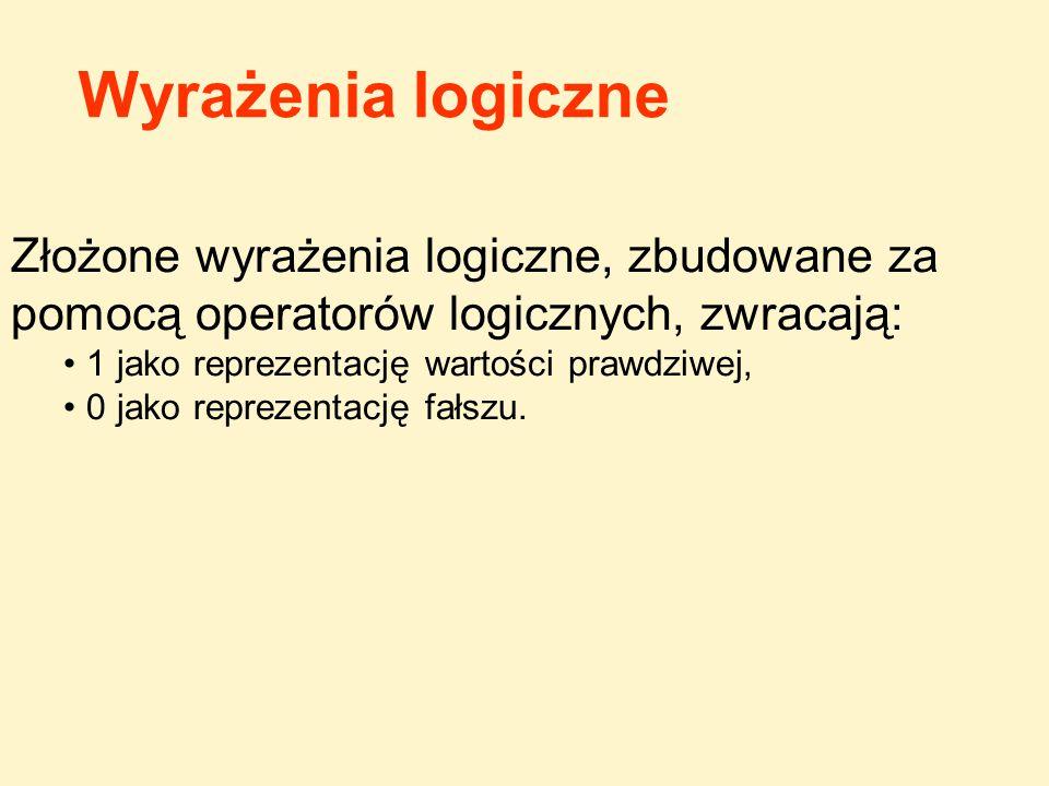 Wyrażenia logiczne Złożone wyrażenia logiczne, zbudowane za pomocą operatorów logicznych, zwracają: