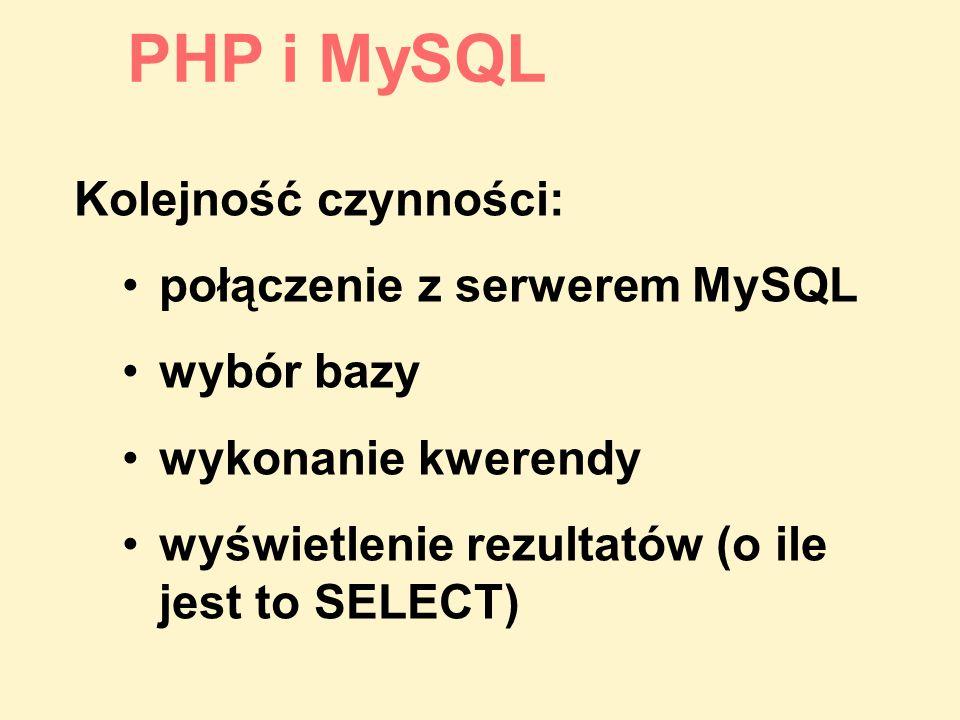 PHP i MySQL Kolejność czynności: połączenie z serwerem MySQL
