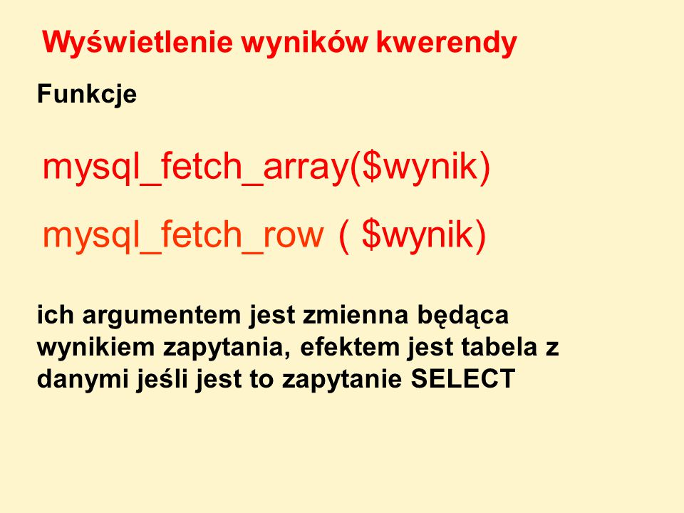 mysql_fetch_array($wynik) mysql_fetch_row ( $wynik)