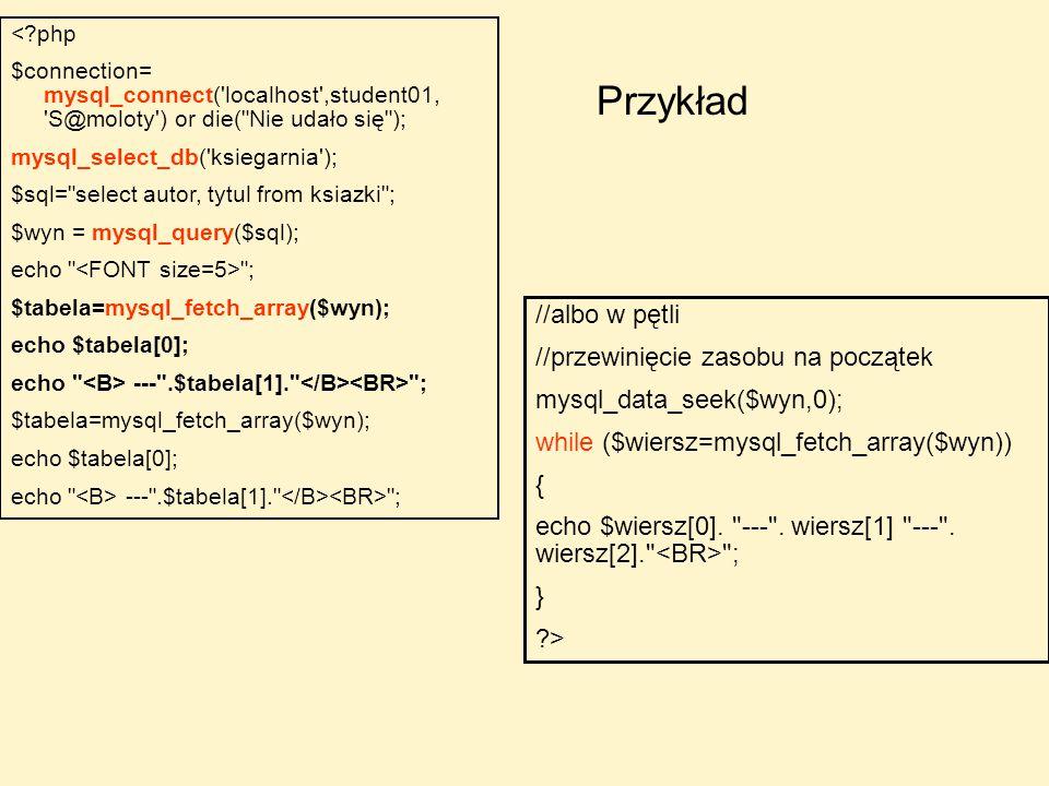 Przykład //albo w pętli //przewinięcie zasobu na początek