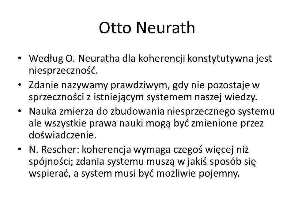 Otto Neurath Według O. Neuratha dla koherencji konstytutywna jest niesprzeczność.