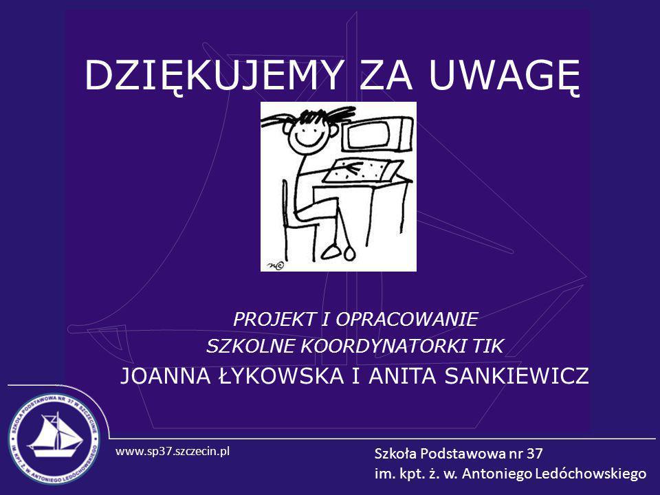 DZIĘKUJEMY ZA UWAGĘ JOANNA ŁYKOWSKA I ANITA SANKIEWICZ