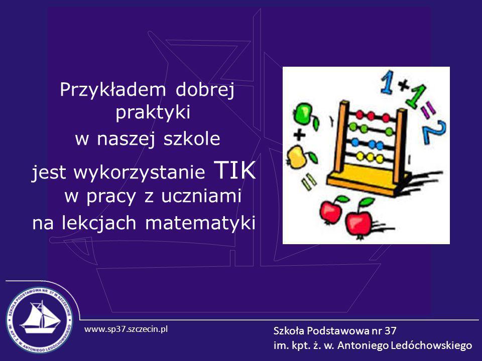 Przykładem dobrej praktyki w naszej szkole jest wykorzystanie TIK w pracy z uczniami na lekcjach matematyki