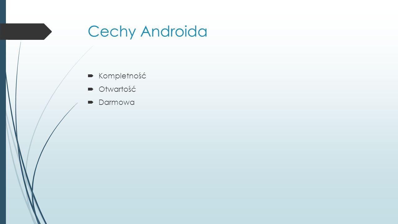 Cechy Androida Kompletność Otwartość Darmowa