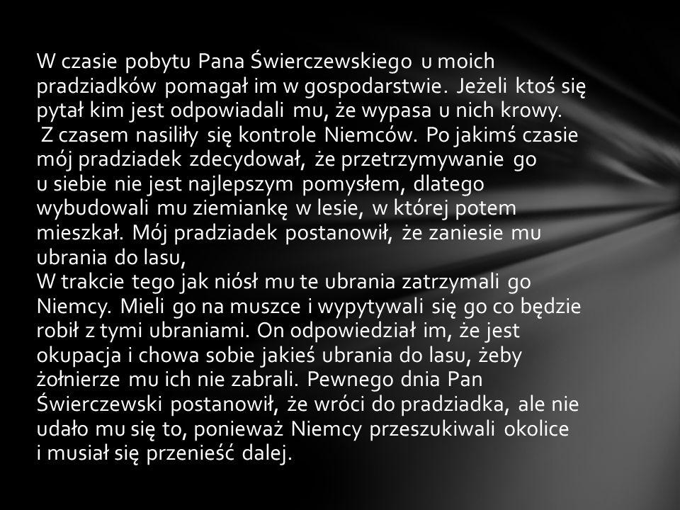 W czasie pobytu Pana Świerczewskiego u moich pradziadków pomagał im w gospodarstwie.