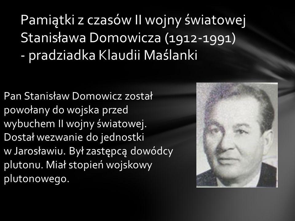 Pamiątki z czasów II wojny światowej Stanisława Domowicza (1912-1991) - pradziadka Klaudii Maślanki